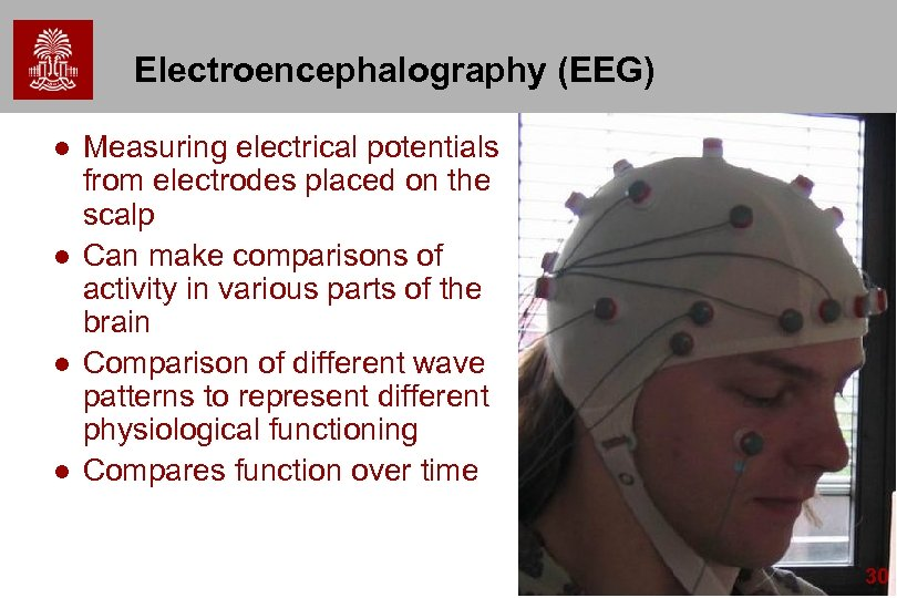Electroencephalography (EEG) l l Measuring electrical potentials from electrodes placed on the scalp Can