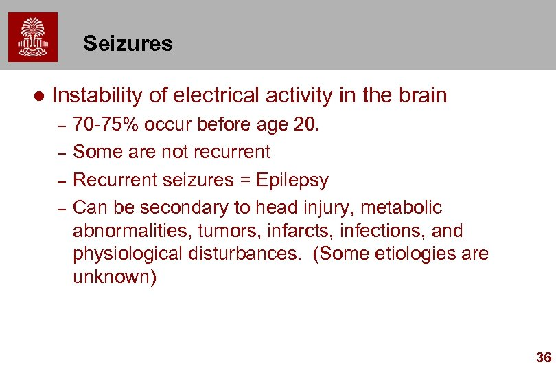 Seizures l Instability of electrical activity in the brain – – 70 -75% occur