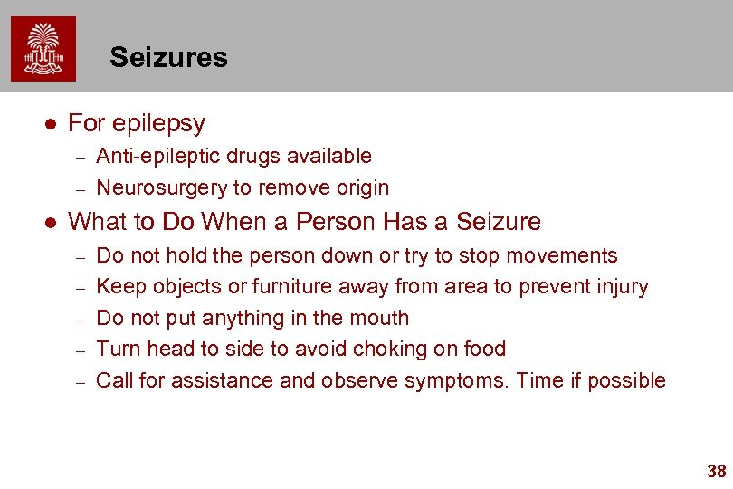 Seizures l For epilepsy – – l Anti-epileptic drugs available Neurosurgery to remove origin