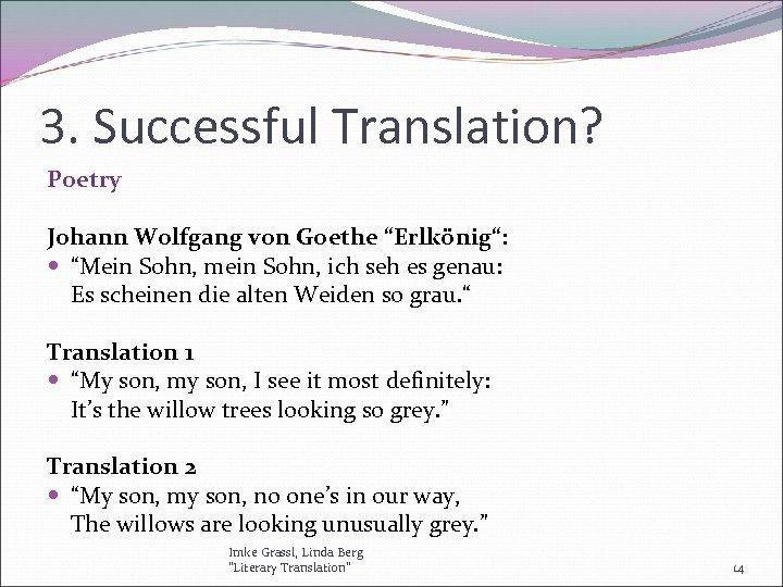 "3. Successful Translation? Poetry Johann Wolfgang von Goethe ""Erlkönig"": ""Mein Sohn, mein Sohn, ich"