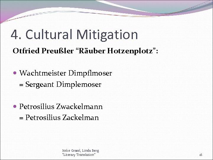 """4. Cultural Mitigation Otfried Preußler """"Räuber Hotzenplotz"""": Wachtmeister Dimpflmoser = Sergeant Dimplemoser Petrosilius Zwackelmann"""