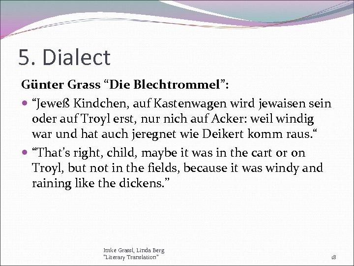 """5. Dialect Günter Grass """"Die Blechtrommel"""": """"Jeweß Kindchen, auf Kastenwagen wird jewaisen sein oder"""