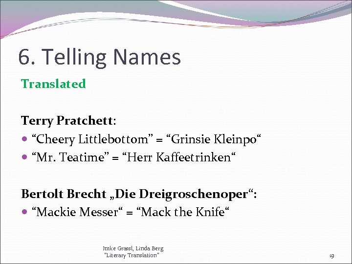 "6. Telling Names Translated Terry Pratchett: ""Cheery Littlebottom"" = ""Grinsie Kleinpo"" ""Mr. Teatime"" ="