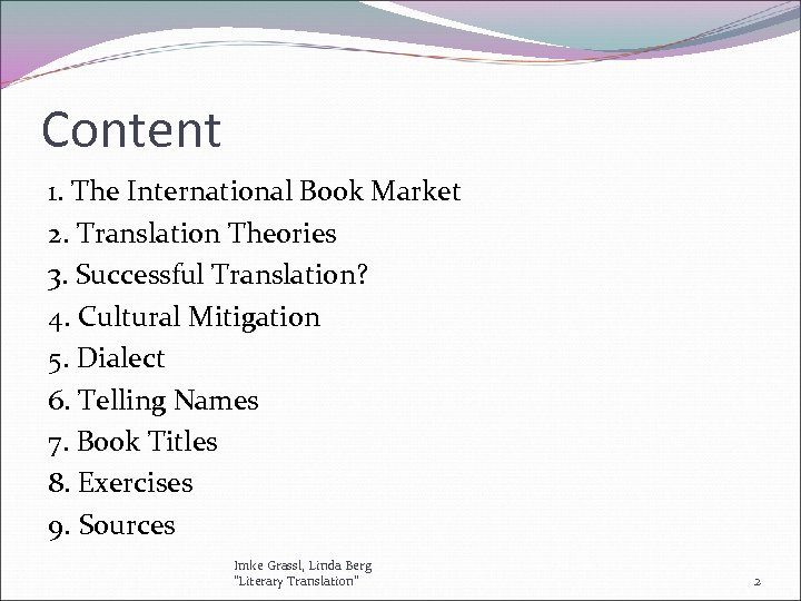 Content 1. The International Book Market 2. Translation Theories 3. Successful Translation? 4. Cultural