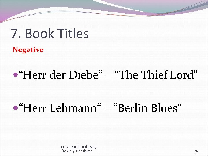 "7. Book Titles Negative ""Herr der Diebe"" = ""The Thief Lord"" ""Herr Lehmann"" ="