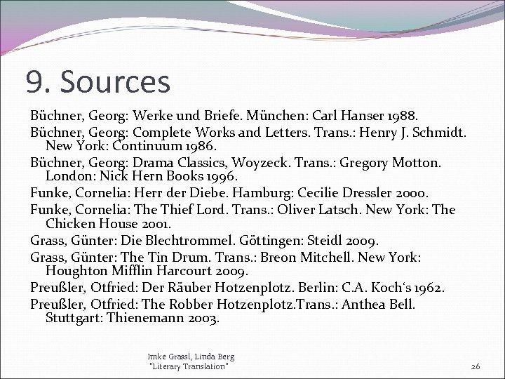 9. Sources Büchner, Georg: Werke und Briefe. München: Carl Hanser 1988. Büchner, Georg: Complete