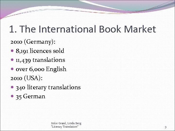 1. The International Book Market 2010 (Germany): 8, 191 licences sold 11, 439 translations