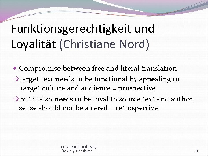 Funktionsgerechtigkeit und Loyalität (Christiane Nord) Compromise between free and literal translation target text needs