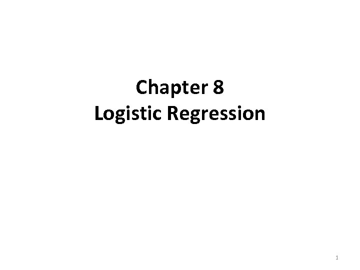 Chapter 8 Logistic Regression 1