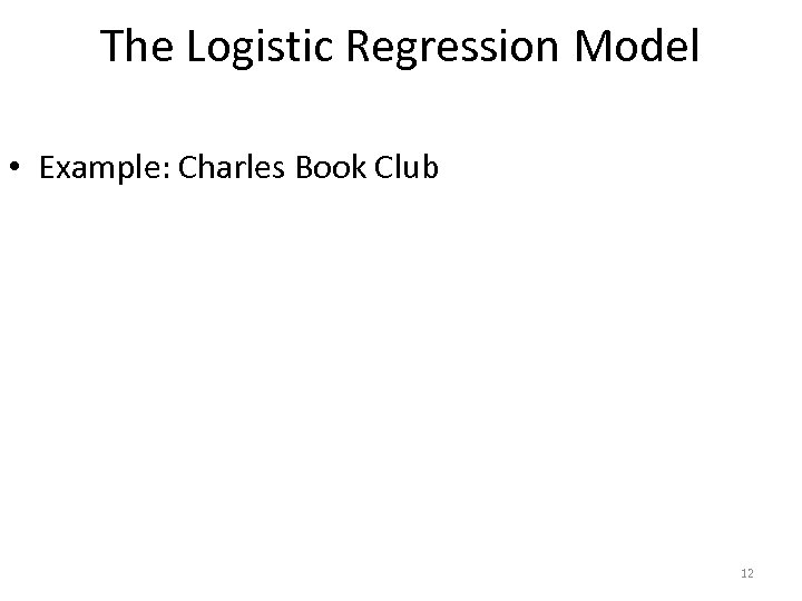 The Logistic Regression Model • Example: Charles Book Club 12