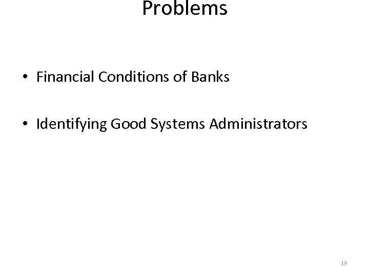 Problems • Financial Conditions of Banks • Identifying Good Systems Administrators 13
