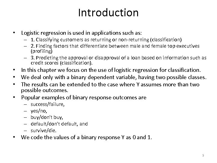 Introduction • Logistic regression is used in applications such as: – 1. Classifying customers