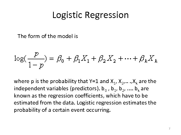 Logistic Regression The form of the model is where p is the probability that
