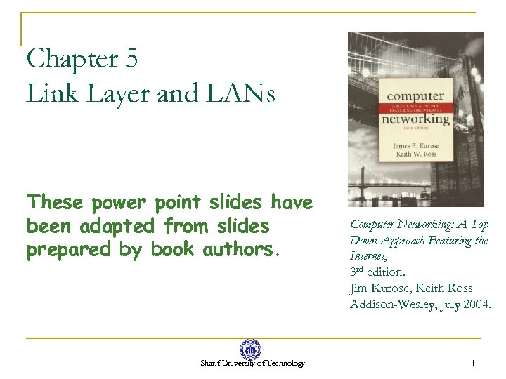 Chapter 5 Link Layer and LANs These power point slides have been adapted from