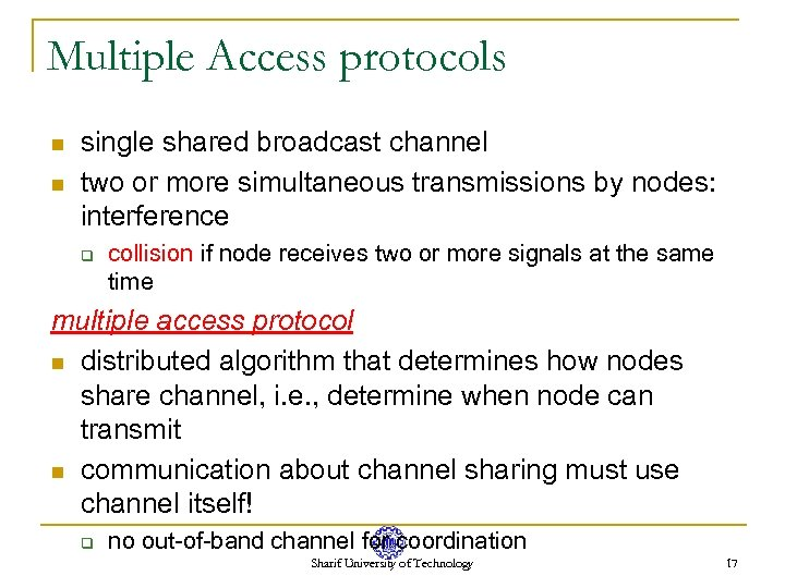 Multiple Access protocols n n single shared broadcast channel two or more simultaneous transmissions