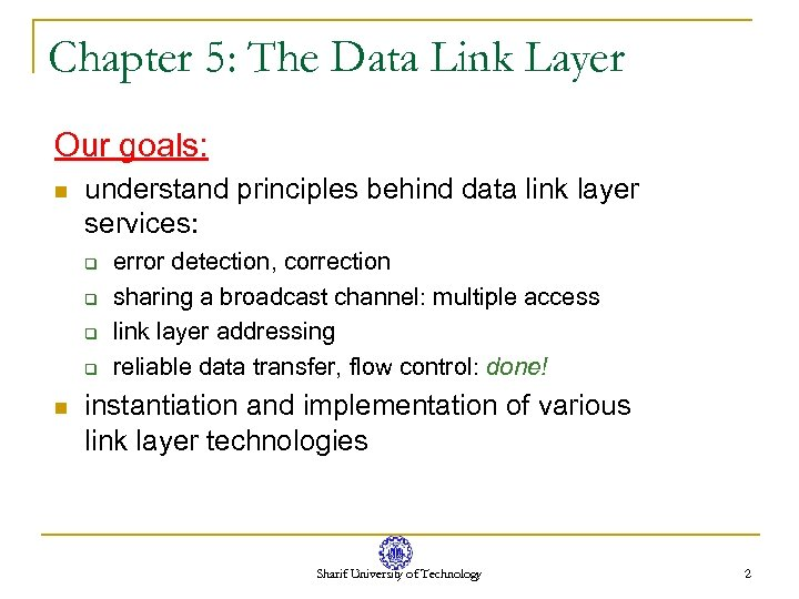 Chapter 5: The Data Link Layer Our goals: n understand principles behind data link