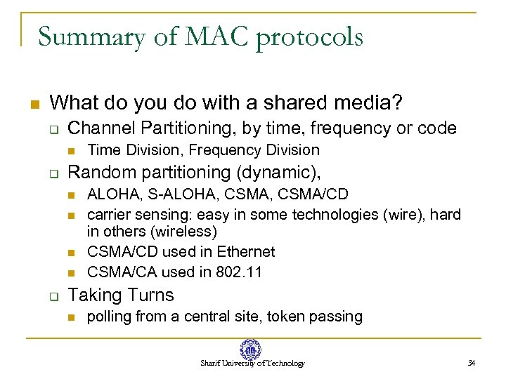 Summary of MAC protocols n What do you do with a shared media? q