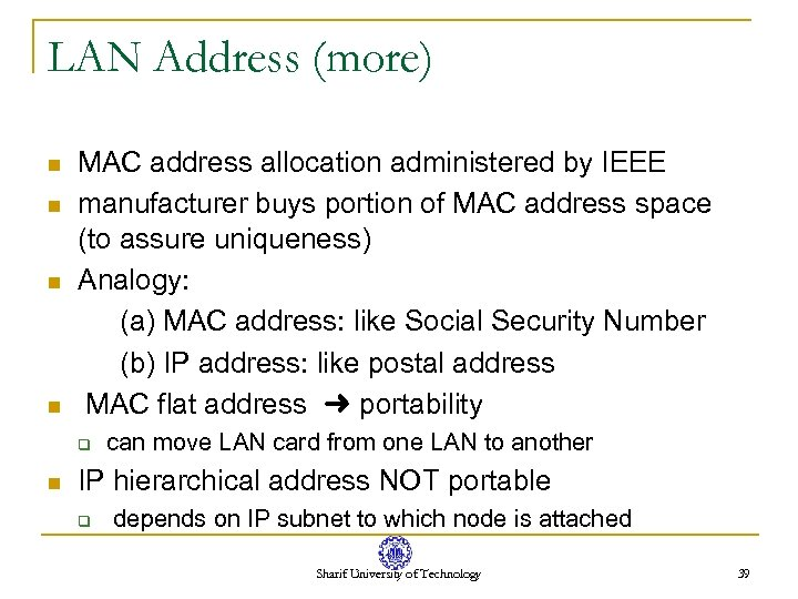 LAN Address (more) n n MAC address allocation administered by IEEE manufacturer buys portion
