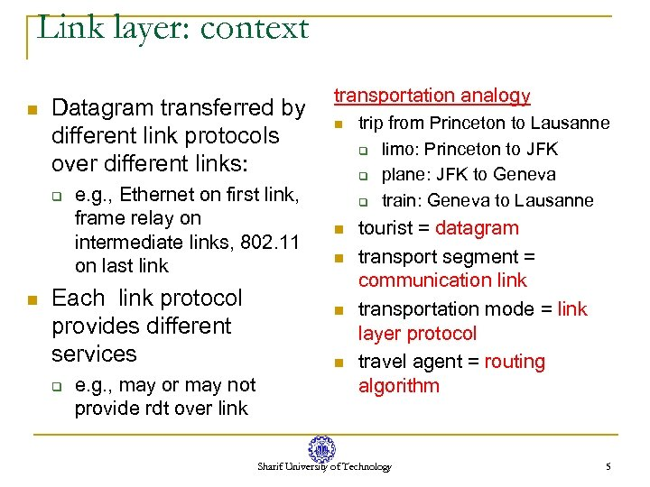 Link layer: context n Datagram transferred by different link protocols over different links: q
