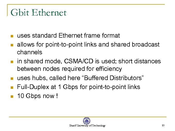 Gbit Ethernet n n n uses standard Ethernet frame format allows for point-to-point links