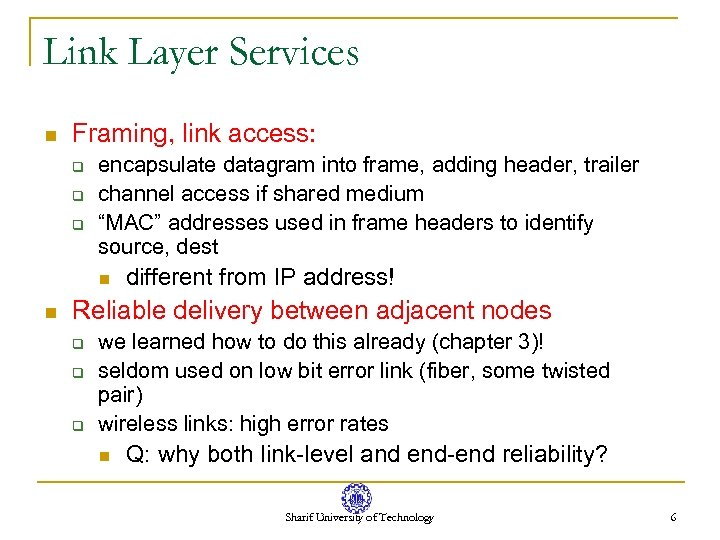 Link Layer Services n Framing, link access: q q q encapsulate datagram into frame,