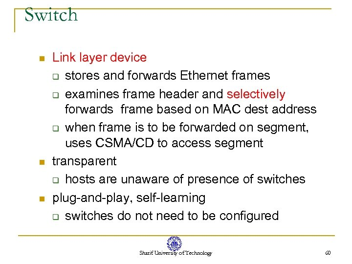 Switch n n n Link layer device q stores and forwards Ethernet frames q