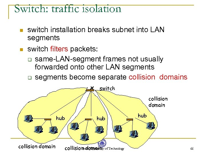 Switch: traffic isolation n n switch installation breaks subnet into LAN segments switch filters