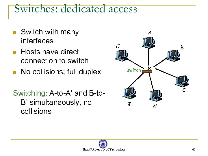 Switches: dedicated access n n n Switch with many interfaces Hosts have direct connection