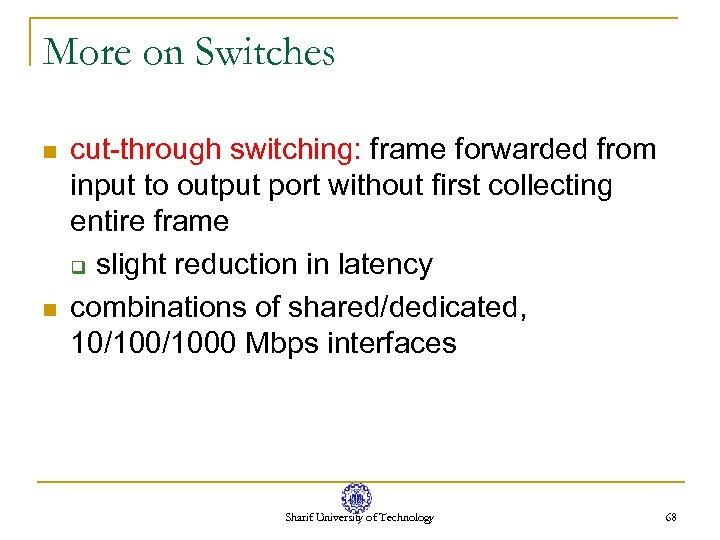 More on Switches n n cut-through switching: frame forwarded from input to output port