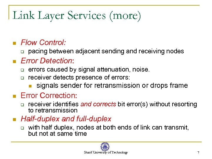Link Layer Services (more) n Flow Control: q n pacing between adjacent sending and
