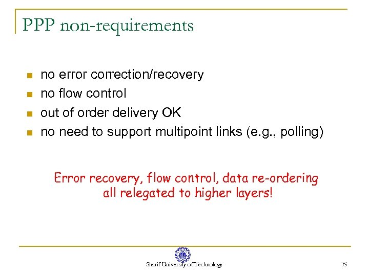 PPP non-requirements n n no error correction/recovery no flow control out of order delivery