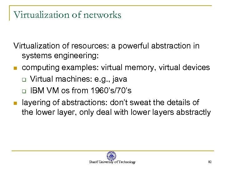 Virtualization of networks Virtualization of resources: a powerful abstraction in systems engineering: n computing