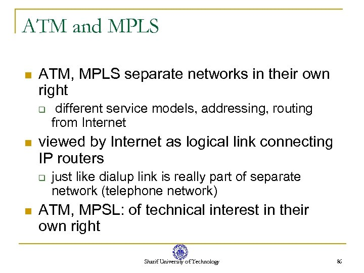 ATM and MPLS n ATM, MPLS separate networks in their own right q n