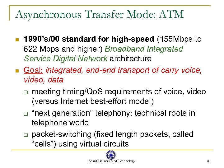 Asynchronous Transfer Mode: ATM n n 1990's/00 standard for high-speed (155 Mbps to 622