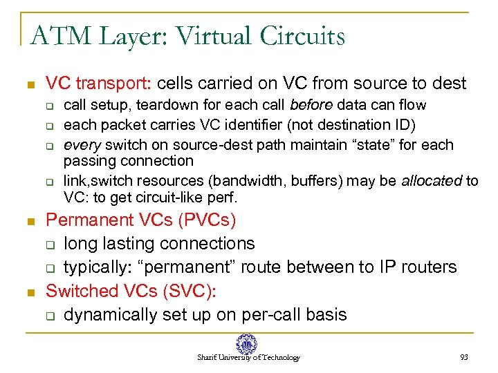 ATM Layer: Virtual Circuits n VC transport: cells carried on VC from source to