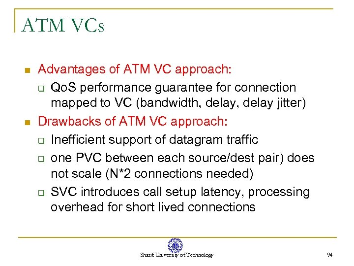 ATM VCs n n Advantages of ATM VC approach: q Qo. S performance guarantee