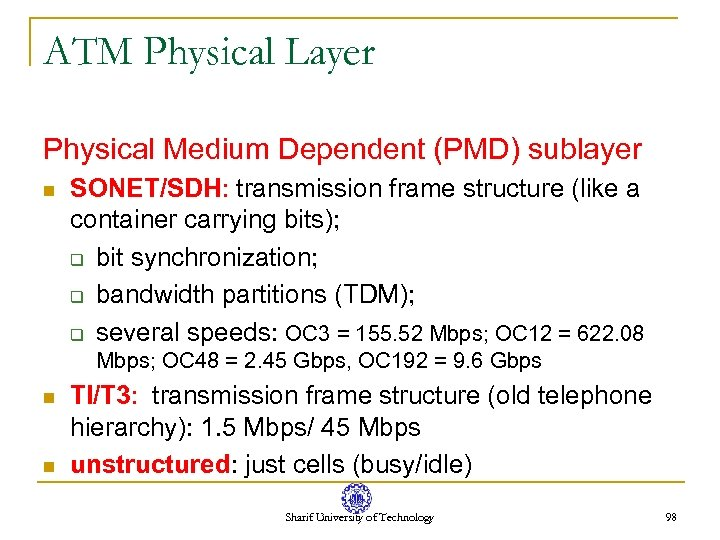 ATM Physical Layer Physical Medium Dependent (PMD) sublayer n SONET/SDH: transmission frame structure (like