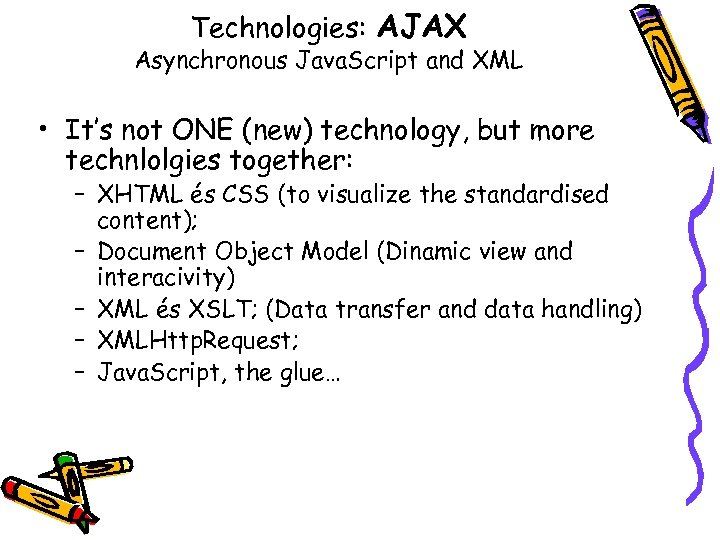 Technologies: AJAX Asynchronous Java. Script and XML • It's not ONE (new) technology, but