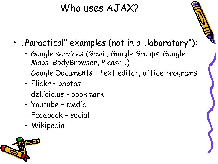 "Who uses AJAX? • ""Paractical"" examples (not in a ""laboratory""): – Google services (Gmail,"
