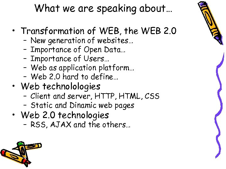 What we are speaking about… • Transformation of WEB, the WEB 2. 0 –