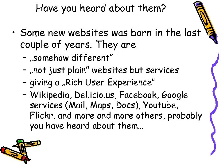 Have you heard about them? • Some new websites was born in the last