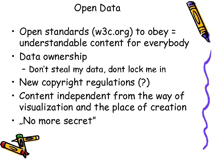 Open Data • Open standards (w 3 c. org) to obey = understandable content
