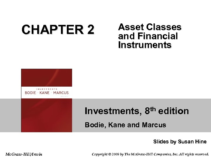 CHAPTER 2 Asset Classes and Financial Instruments Investments, 8 th edition Bodie, Kane and