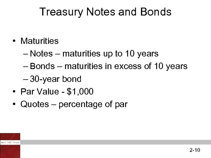 Treasury Notes and Bonds • Maturities – Notes – maturities up to 10 years