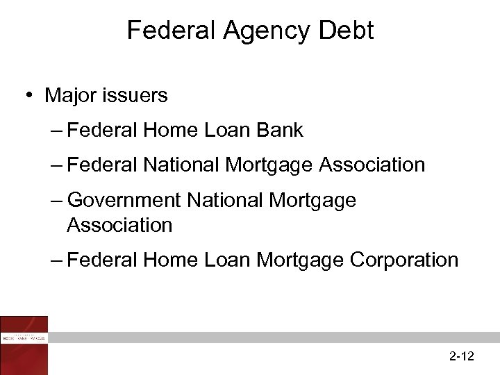 Federal Agency Debt • Major issuers – Federal Home Loan Bank – Federal National