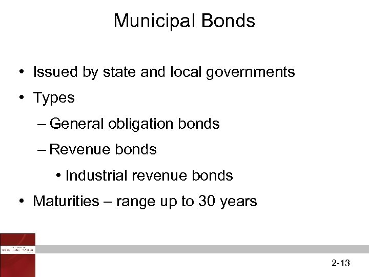 Municipal Bonds • Issued by state and local governments • Types – General obligation