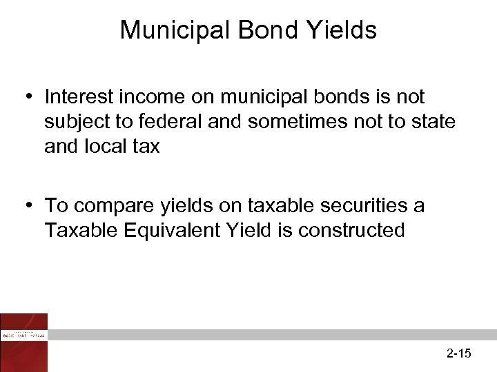 Municipal Bond Yields • Interest income on municipal bonds is not subject to federal