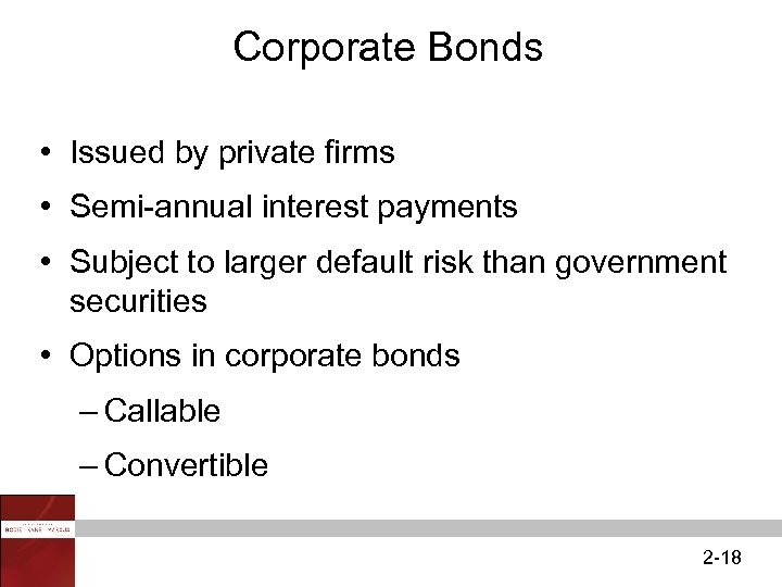 Corporate Bonds • Issued by private firms • Semi-annual interest payments • Subject to