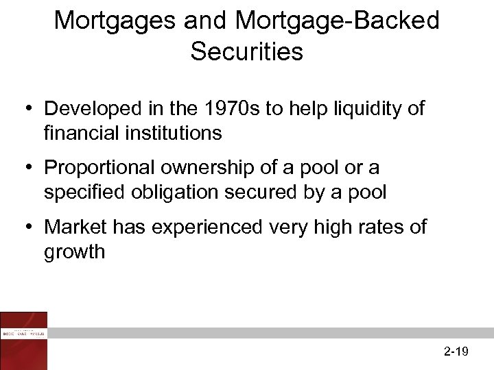 Mortgages and Mortgage-Backed Securities • Developed in the 1970 s to help liquidity of