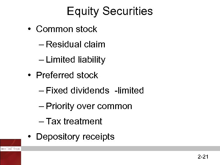 Equity Securities • Common stock – Residual claim – Limited liability • Preferred stock